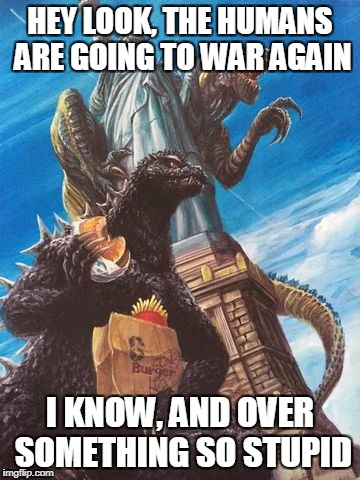 HEY LOOK, THE HUMANS ARE GOING TO WAR AGAIN I KNOW, AND OVER SOMETHING SO STUPID | image tagged in godzilla and zilla go out for burgers,war,wars,anti-war | made w/ Imgflip meme maker