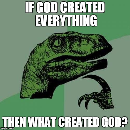 Philosoraptor Meme | IF GOD CREATED EVERYTHING THEN WHAT CREATED GOD? | image tagged in memes,philosoraptor,god,creator | made w/ Imgflip meme maker