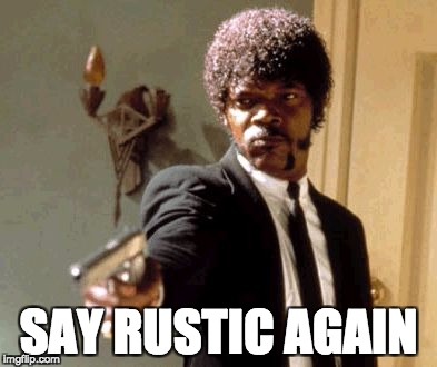 Say That Again I Dare You Meme | SAY RUSTIC AGAIN | image tagged in memes,say that again i dare you | made w/ Imgflip meme maker