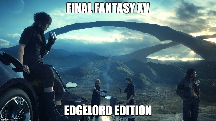 FINAL FANTASY XV EDGELORD EDITION | made w/ Imgflip meme maker