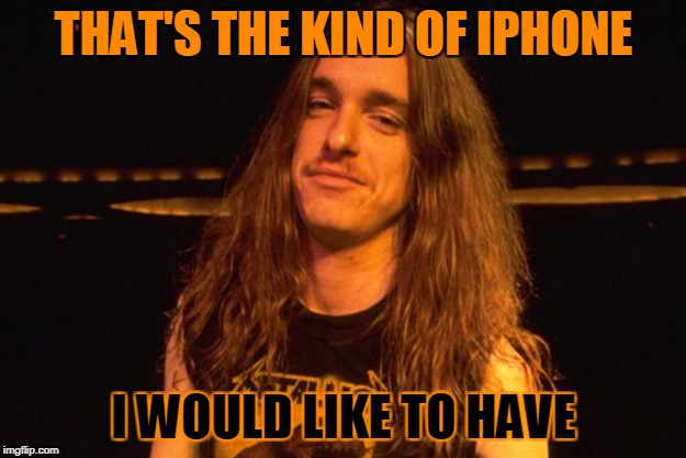 THAT'S THE KIND OF IPHONE I WOULD LIKE TO HAVE | made w/ Imgflip meme maker