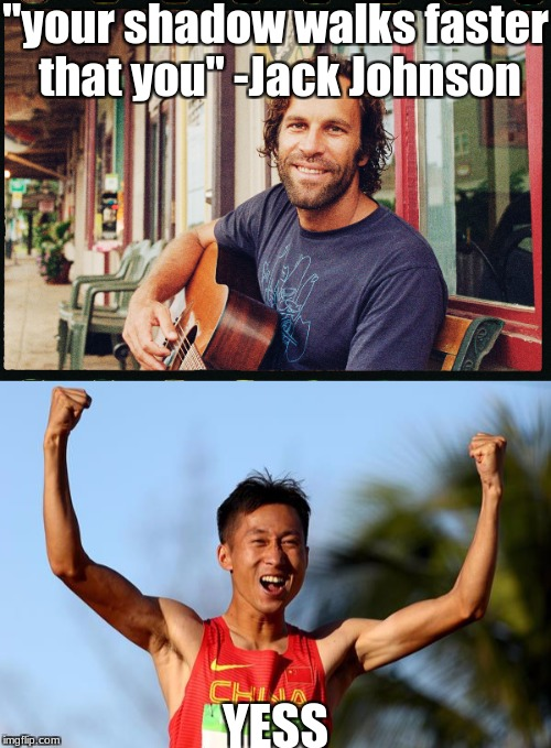 "top image is a song by Jack Johnson called Hope. The lower image is the world's fastest walker, Wang Zhen | ""your shadow walks faster that you"" -Jack Johnson YESS 