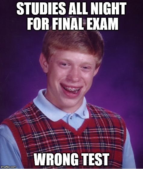 Bad Luck Brian Meme | STUDIES ALL NIGHT FOR FINAL EXAM WRONG TEST | image tagged in memes,bad luck brian | made w/ Imgflip meme maker