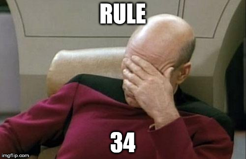 Captain Picard Facepalm Meme | RULE 34 | image tagged in memes,captain picard facepalm | made w/ Imgflip meme maker