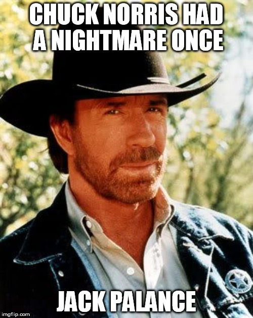 CHUCK NORRIS HAD A NIGHTMARE ONCE JACK PALANCE | made w/ Imgflip meme maker