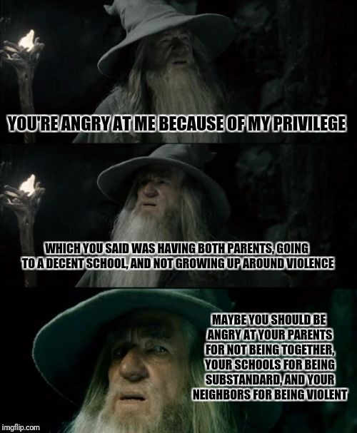"Being mad at ""privilege"" does nothing to solve the underlying issues and has you angry at the wrong person 