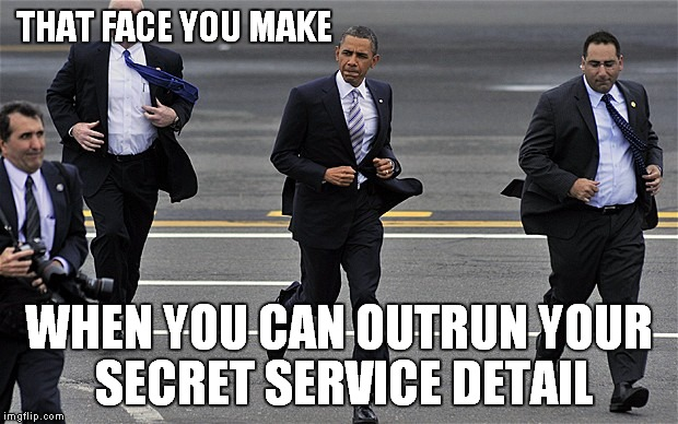 Where the fack is Michelle and the Veggie Monster when you need them! 1500th submission! | THAT FACE YOU MAKE WHEN YOU CAN OUTRUN YOUR SECRET SERVICE DETAIL | image tagged in barack obama,secret service,fat ass | made w/ Imgflip meme maker