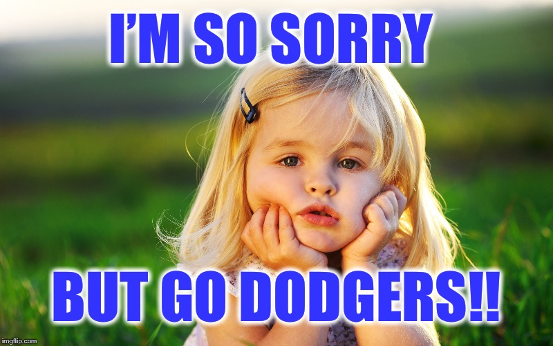 I'M SO SORRY BUT GO DODGERS!! | made w/ Imgflip meme maker