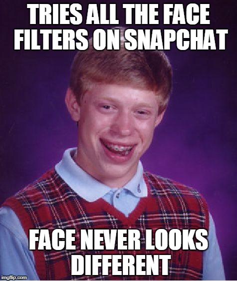 Bad Luck Brian Snapchat | TRIES ALL THE FACE FILTERS ON SNAPCHAT FACE NEVER LOOKS DIFFERENT | image tagged in memes,bad luck brian,snapchat | made w/ Imgflip meme maker