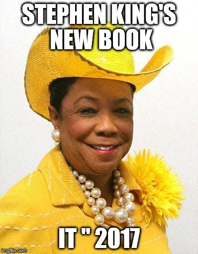 STEPHEN KING'S NEW BOOK IT '' 2017 | image tagged in frederica wilson | made w/ Imgflip meme maker