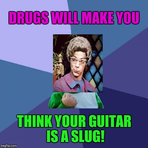 https://imgflip.com/i/1xy5oi a comment on that Thunderstruck meme :D | DRUGS WILL MAKE YOU THINK YOUR GUITAR IS A SLUG! | image tagged in memes,success kid,funny,animals,music,hamsters made of fire save the universe | made w/ Imgflip meme maker