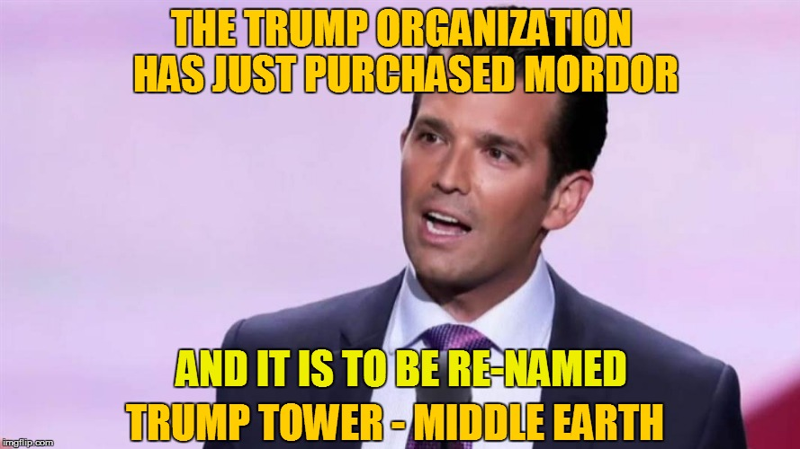 THE TRUMP ORGANIZATION HAS JUST PURCHASED MORDOR AND IT IS TO BE RE-NAMED TRUMP TOWER - MIDDLE EARTH | made w/ Imgflip meme maker