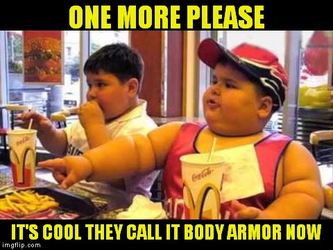 ONE MORE PLEASE IT'S COOL THEY CALL IT BODY ARMOR NOW | made w/ Imgflip meme maker