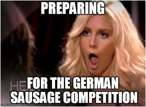 PREPARING FOR THE GERMAN SAUSAGE COMPETITION | made w/ Imgflip meme maker
