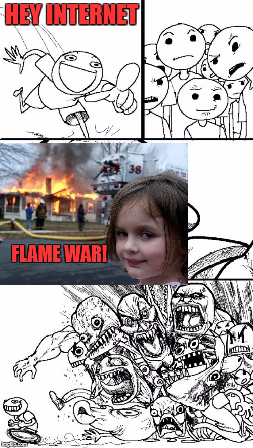 Hey Internet Meme | HEY INTERNET FLAME WAR! | image tagged in memes,hey internet | made w/ Imgflip meme maker