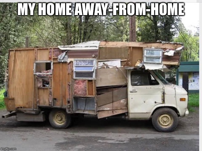 MY HOME AWAY-FROM-HOME | image tagged in van down by the river | made w/ Imgflip meme maker