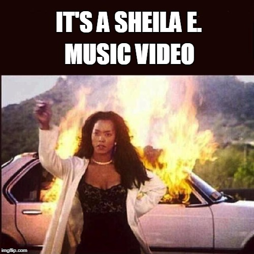 On Fire | IT'S A SHEILA E. MUSIC VIDEO | image tagged in on fire,funny meme | made w/ Imgflip meme maker
