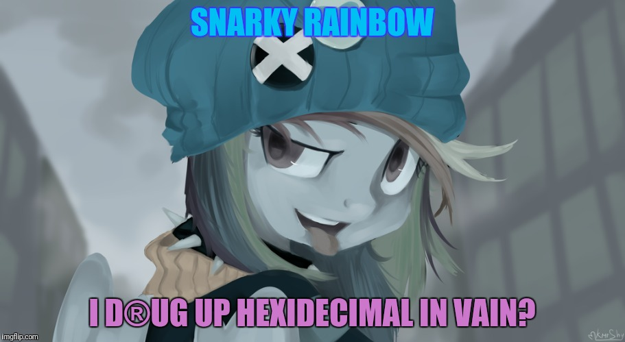 SNARKY RAINBOW I D®UG UP HEXIDECIMAL IN VAIN? | made w/ Imgflip meme maker