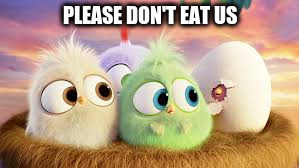 PLEASE DON'T EAT US | made w/ Imgflip meme maker
