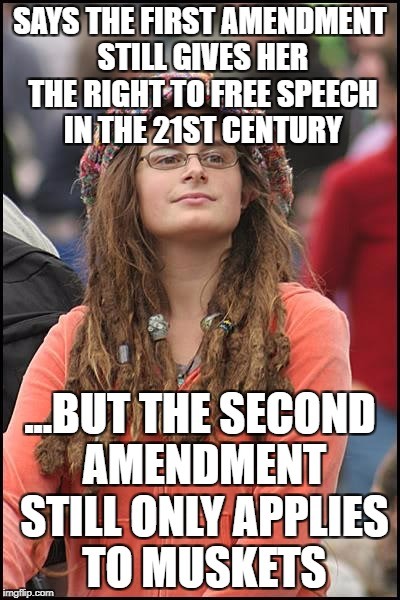 College Liberal Meme | SAYS THE FIRST AMENDMENT STILL GIVES HER THE RIGHT TO FREE SPEECH IN THE 21ST CENTURY ...BUT THE SECOND AMENDMENT STILL ONLY APPLIES TO MUSK | image tagged in memes,college liberal | made w/ Imgflip meme maker