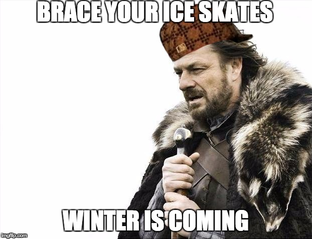 Brace your Ice skates, Winter is coming | BRACE YOUR ICE SKATES WINTER IS COMING | image tagged in memes,brace yourselves x is coming,scumbag | made w/ Imgflip meme maker