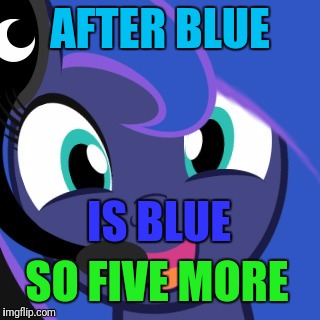 AFTER BLUE IS BLUE SO FIVE MORE | made w/ Imgflip meme maker