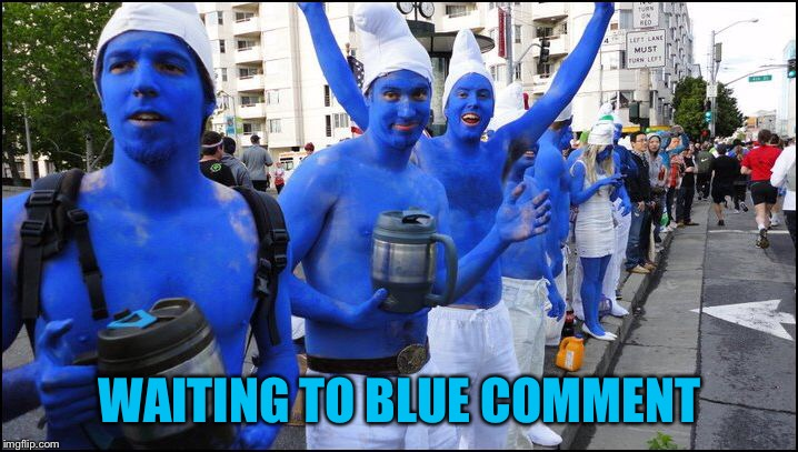 WAITING TO BLUE COMMENT | made w/ Imgflip meme maker