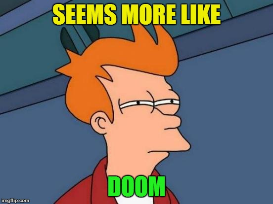 Futurama Fry Meme | SEEMS MORE LIKE DOOM | image tagged in memes,futurama fry | made w/ Imgflip meme maker