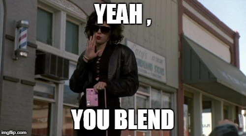 YEAH , YOU BLEND | made w/ Imgflip meme maker