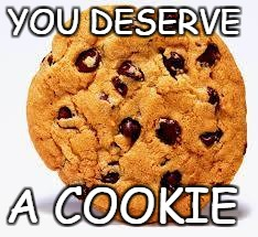 YOU DESERVE A COOKIE | made w/ Imgflip meme maker