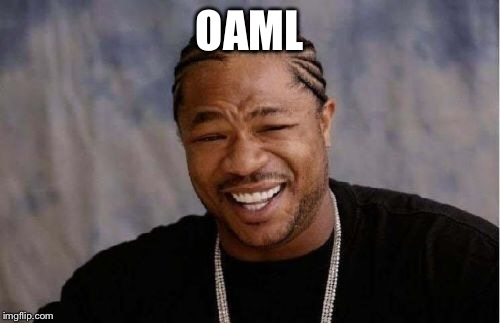Yo Dawg Heard You Meme | OAML | image tagged in memes,yo dawg heard you | made w/ Imgflip meme maker