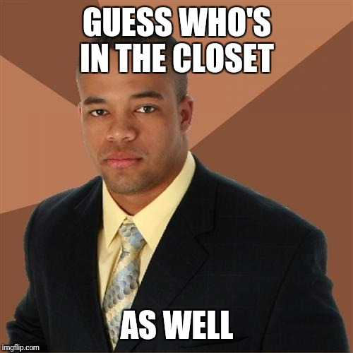 GUESS WHO'S IN THE CLOSET AS WELL | made w/ Imgflip meme maker