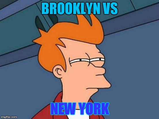 Futurama Fry Meme | BROOKLYN VS NEW YORK | image tagged in memes,futurama fry | made w/ Imgflip meme maker
