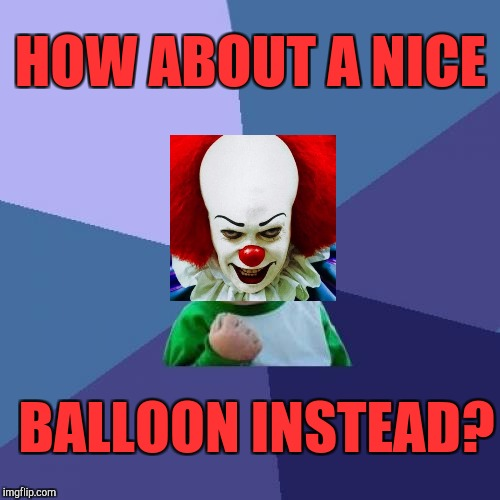 Success Kid Meme | HOW ABOUT A NICE BALLOON INSTEAD? | image tagged in memes,success kid | made w/ Imgflip meme maker