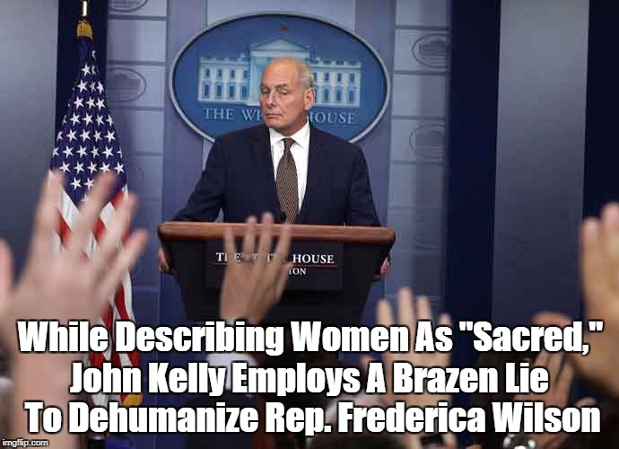 "While Describing Women As ""Sacred,"" John Kelly Employs A Brazen Lie To Dehumanize Rep. Frederica Wilson 