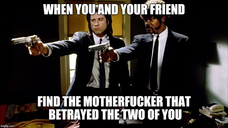 WHEN YOU AND YOUR FRIEND FIND THE MOTHERF**KER THAT BETRAYED THE TWO OF YOU | image tagged in pulp fiction samuel l jackson  john travolta | made w/ Imgflip meme maker