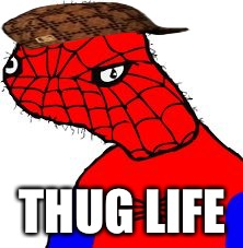 THUG LIFE | image tagged in spooder man,scumbag | made w/ Imgflip meme maker