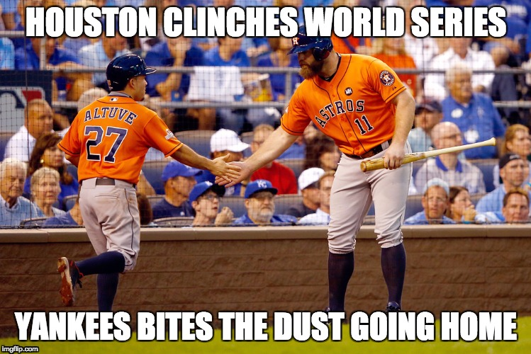 HOUSTON CLINCHES WORLD SERIES YANKEES BITES THE DUST GOING HOME | image tagged in houston astros | made w/ Imgflip meme maker