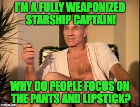 I'M A FULLY WEAPONIZED STARSHIP CAPTAIN! WHY DO PEOPLE FOCUS ON THE PANTS AND LIPSTICK? | made w/ Imgflip meme maker