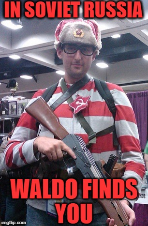 Waldomir former KGB | IN SOVIET RUSSIA WALDO FINDS YOU | image tagged in where's waldo,in soviet russia,memes,funny,comic con | made w/ Imgflip meme maker