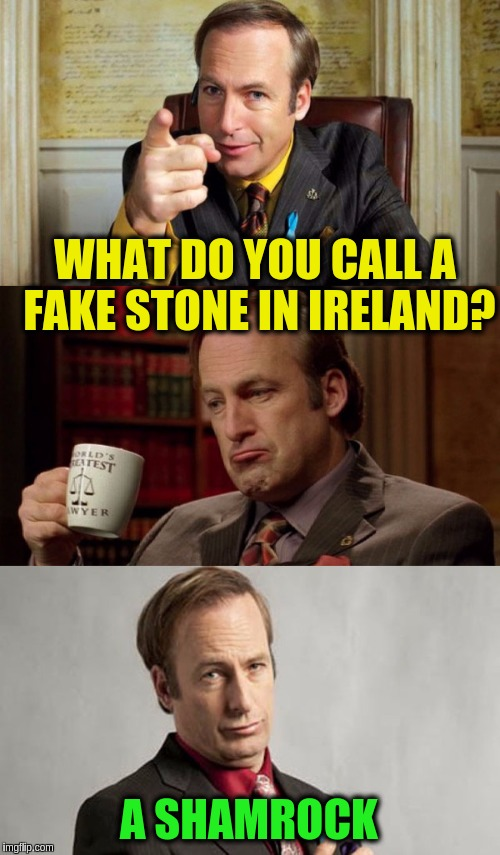 Jimmy McGill Irish Jokes | WHAT DO YOU CALL A FAKE STONE IN IRELAND? A SHAMROCK | image tagged in jimmy mcgill irish jokes,memes,funny,irish jokes,celtic jokes | made w/ Imgflip meme maker