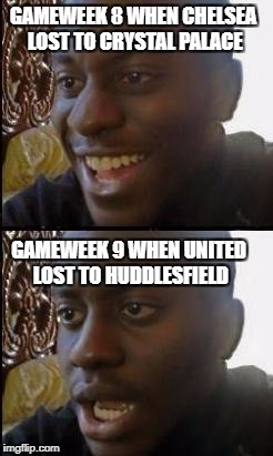 Disappointed Black Guy | GAMEWEEK 8 WHEN CHELSEA LOST TO CRYSTAL PALACE GAMEWEEK 9 WHEN UNITED LOST TO HUDDLESFIELD | image tagged in disappointed black guy | made w/ Imgflip meme maker