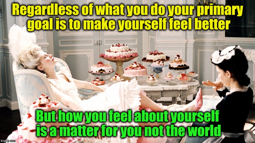 You may not be able to control events around you but you can control how you perceive them | Regardless of what you do your primary goal is to make yourself feel better But how you feel about yourself is a matter for you not the worl | image tagged in memes,acim,motivation,why we do what we do,actions,you decide how you feel | made w/ Imgflip meme maker
