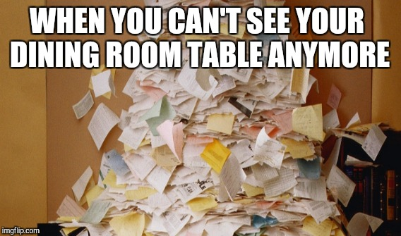 WHEN YOU CAN'T SEE YOUR DINING ROOM TABLE ANYMORE | made w/ Imgflip meme maker