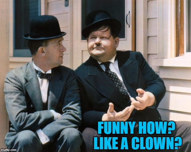 Movie Week Oct 22 - 29 - A SpursFanFromAround and haramisbae co-production... :) |  FUNNY HOW? LIKE A CLOWN? | image tagged in memes,movie week,laurel and hardy,goodfellas,films,double acts | made w/ Imgflip meme maker
