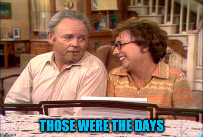 THOSE WERE THE DAYS | made w/ Imgflip meme maker