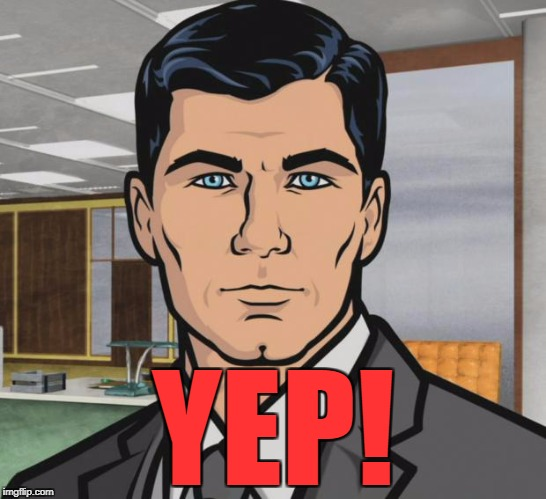 Archer Meme | YEP! | image tagged in memes,archer | made w/ Imgflip meme maker