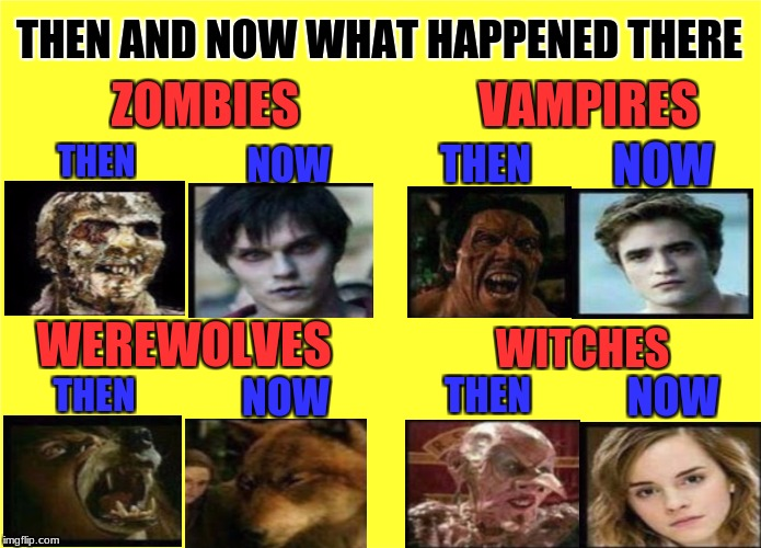 then and now what happened there Movie Week Oct 22 - 29 ( A SpursFanFromAround and haramisbe event) | ZOMBIES THEN NOW VAMPIRES THEN NOW WITCHES THEN NOW WEREWOLVES THEN NOW THEN AND NOW WHAT HAPPENED THERE | image tagged in scary movie,zombi,vampires,werewolves,spursfanfromaround,harambe | made w/ Imgflip meme maker