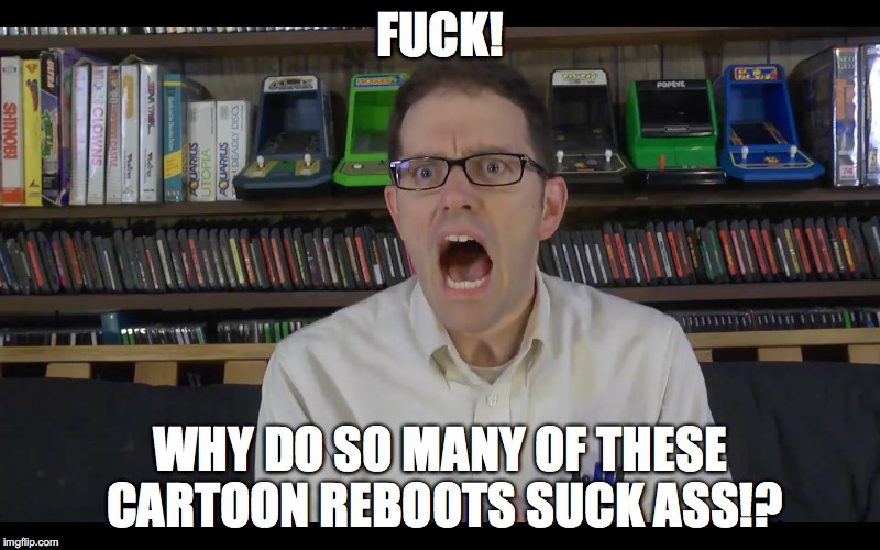 Cartoon Network | F**K! WHY DO SO MANY OF THESE CARTOON REBOOTS SUCK ASS!? | image tagged in cartoon network | made w/ Imgflip meme maker