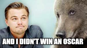 AND I DIDN'T WIN AN OSCAR | made w/ Imgflip meme maker